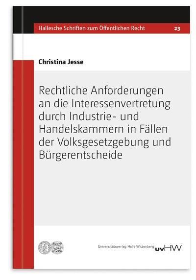 """Christina Jesse: """"Rechtliche Anforderungen an die Interessenvertretung durch Industrie- und Handelskammern in Fällen der Volksgesetzgebung und Bürgerentscheide"""" (Cover)"""
